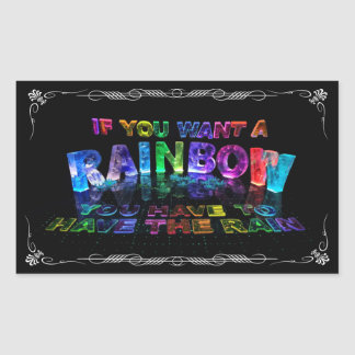 If You Want a Rainbow You Have to Have the Rain Rectangular Sticker