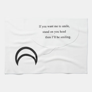 If You Want Me To Smile Kitchen Towels