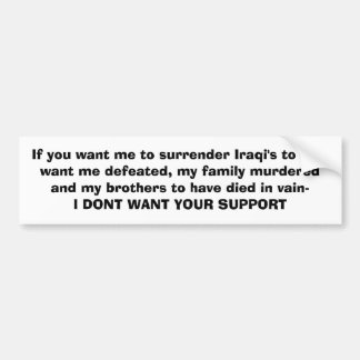If you want me to surrender Iraqi's to evil, wa... Bumper Sticker