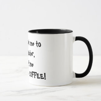 If you want me to work faster, go get me some m... mug
