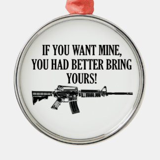 If You Want Mine, You Better Bring Yours Round Metal Christmas Ornament