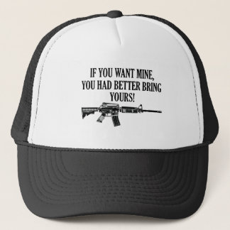If You Want Mine, You Better Bring Yours Trucker Hat