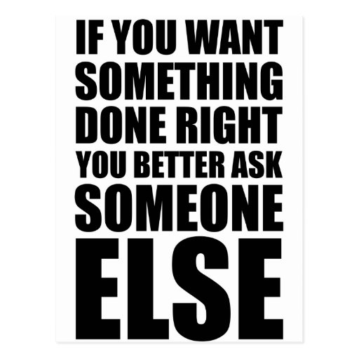 If You Want Something Done Right Ask Someone Else Postcard