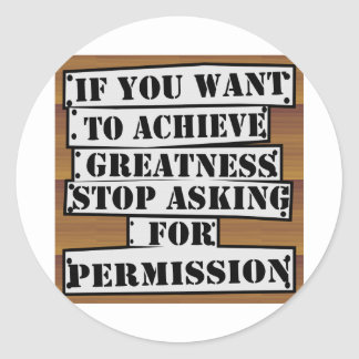 If You Want To Achieve Greatness Stop Asking For P Classic Round Sticker