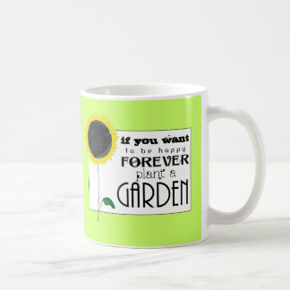 If you want to be Happy Forever plant a Garden Coffee Mug