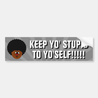 If you want to be racist, keep it to yourself bumper sticker
