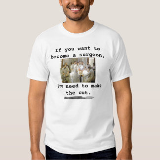 If you want to become a surgeon t shirt