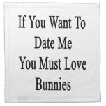 If You Want To Date Me You Must Love Bunnies Napkin