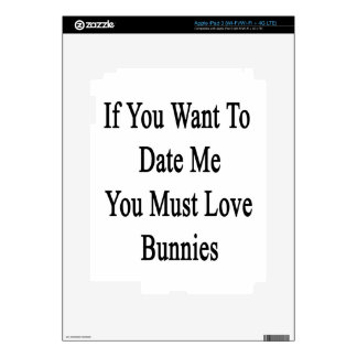 If You Want To Date Me You Must Love Bunnies Decal For iPad 3