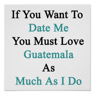 If You Want To Date Me You Must Love Guatemala As Poster