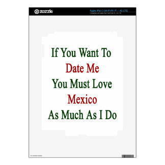 If You Want To Date Me You Must Love Mexico As Muc iPad 3 Decals