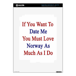 If You Want To Date Me You Must Love Norway As Muc Decals For iPad 3
