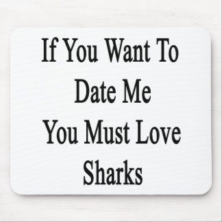If You Want To Date Me You Must Love Sharks Mouse Pad