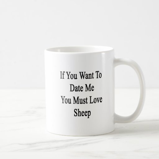 If You Want To Date Me You Must Love Sheep Classic White Coffee Mug