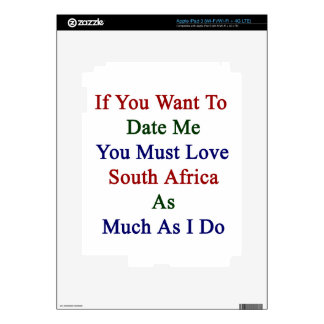 If You Want To Date Me You Must Love South Africa iPad 3 Skin