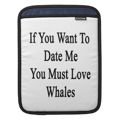 If You Want To Date Me You Must Love Whales iPad Sleeves
