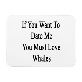 If You Want To Date Me You Must Love Whales Rectangular Photo Magnet