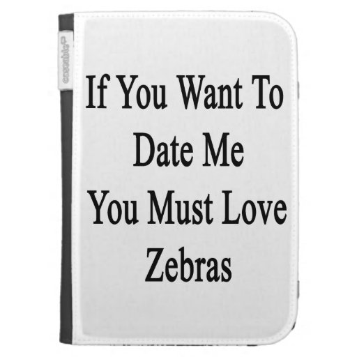 If You Want To Date Me You Must Love Zebras Kindle Keyboard Covers
