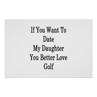 If You Want To Date My Daughter You Better Love Go Poster