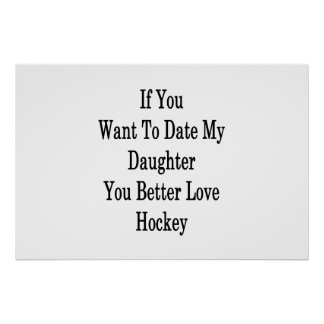If You Want To Date My Daughter You Better Love Ho Poster