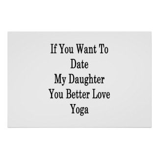 If You Want To Date My Daughter You Better Love Yo Poster