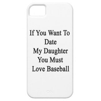 If You Want To Date My Daughter You Must Love Base iPhone 5 Covers