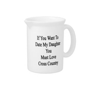 If You Want To Date My Daughter You Must Love Cros Drink Pitchers