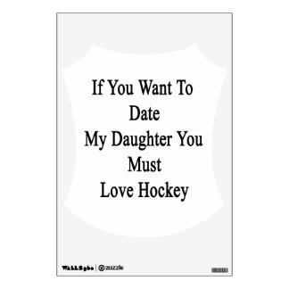 If You Want To Date My Daughter You Must Love Hock Room Decal