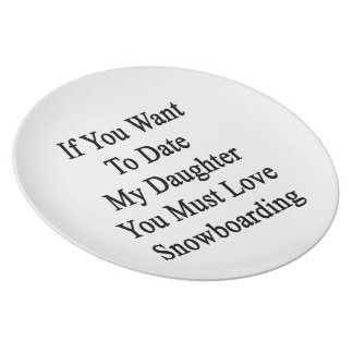 If You Want To Date My Daughter You Must Love Snow Dinner Plates
