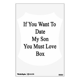 If You Want To Date My Son You Must Love Box Room Graphic