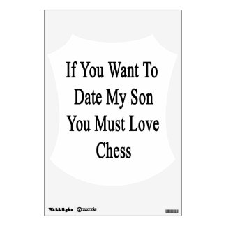If You Want To Date My Son You Must Love Chess Wall Graphics