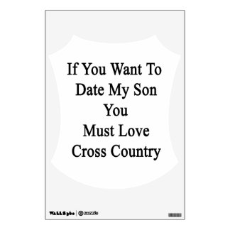 If You Want To Date My Son You Must Love Cross Cou Room Stickers