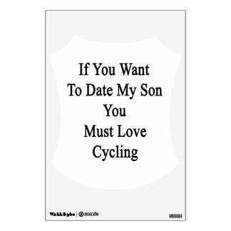 If You Want To Date My Son You Must Love Cycling Room Graphics