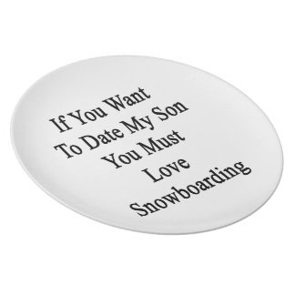 If You Want To Date My Son You Must Love Snowboard Plate