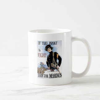 If You Want To Fight Join The Marines Coffee Mug