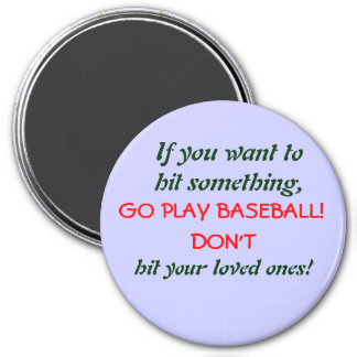 If you want to hit something,, GO PLAY BASEBALL... 3 Inch Round Magnet