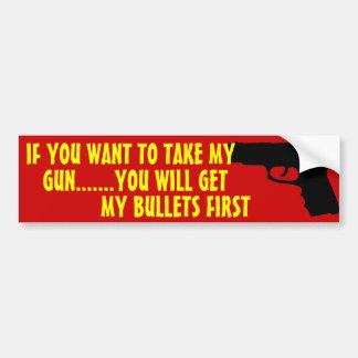 IF YOU WANT TO TAKE MY GUN BUMPER STICKER