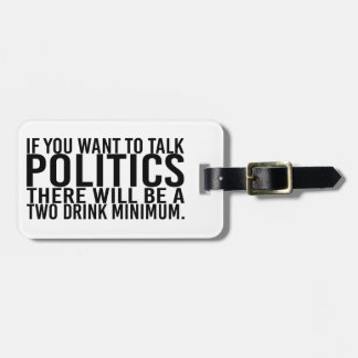 If You Want to Talk Politics There Will Be A Two D Bag Tag