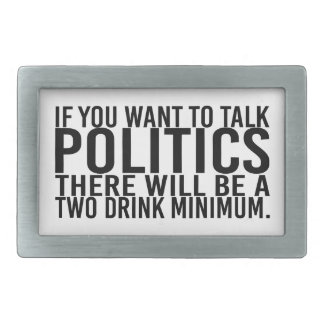 If You Want to Talk Politics There Will Be A Two D Rectangular Belt Buckle
