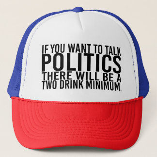 If You Want to Talk Politics... Trucker Hat