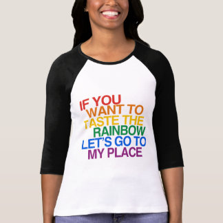 IF YOU WANT TO TASTE THE RAINBOW LET'S GO TEE SHIRTS