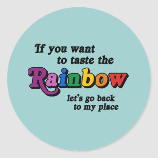 If you want to taste the rainbow round sticker