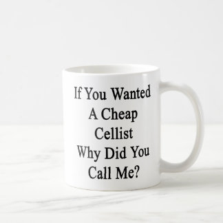 If You Wanted A Cheap Cellist Why Did You Call Me. Mugs