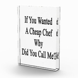 If You Wanted A Cheap Chef Why Did You Call Me Acrylic Award