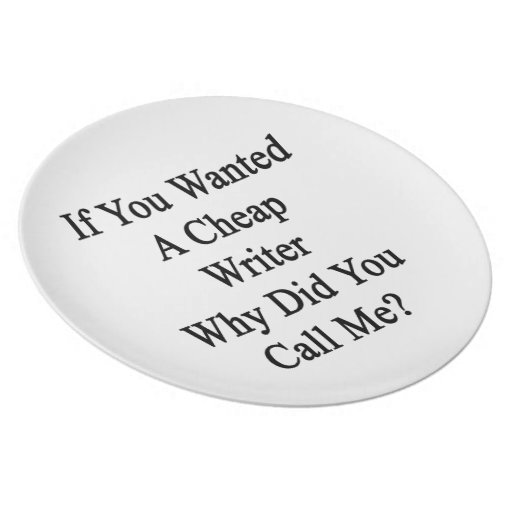 If You Wanted A Cheap Writer Why Did You Call Me? Party Plate