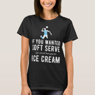 If you wanted a soft serve you should have gone fo T-Shirt