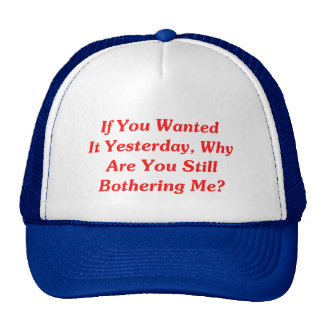If You Wanted It Yesterday Trucker Hat