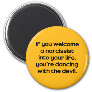 If You Welcome A Narcissist Into Your Life … 2 Inch Round Magnet