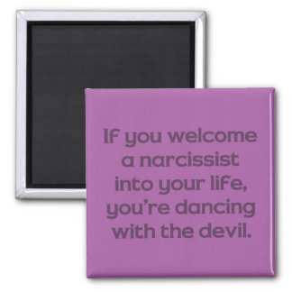 If You Welcome A Narcissist Into Your Life … 2 Inch Square Magnet