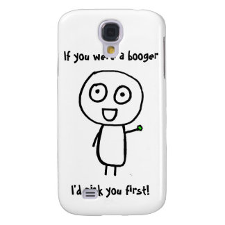 If you were a booger, I'd pick you first! Samsung S4 Case
